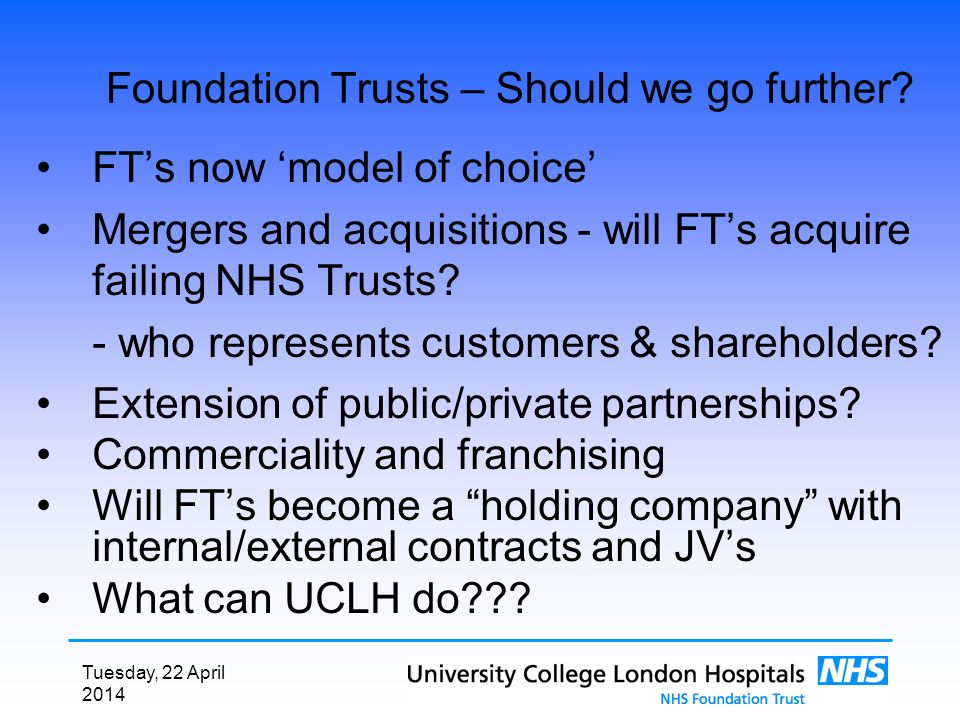 Tuesday, 22 April 2014 Foundation Trusts – Should we go further.