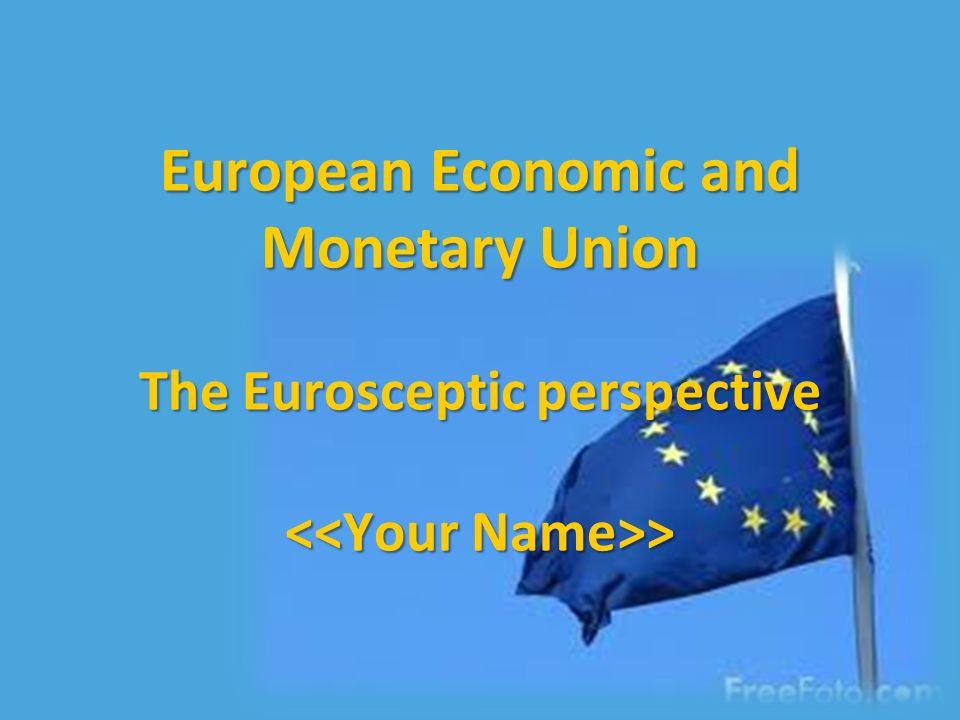 European Economic and Monetary Union The Eurosceptic perspective >