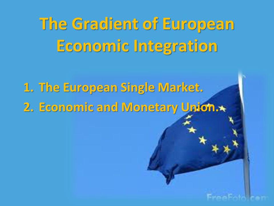 The Gradient of European Economic Integration 1.The European Single Market.