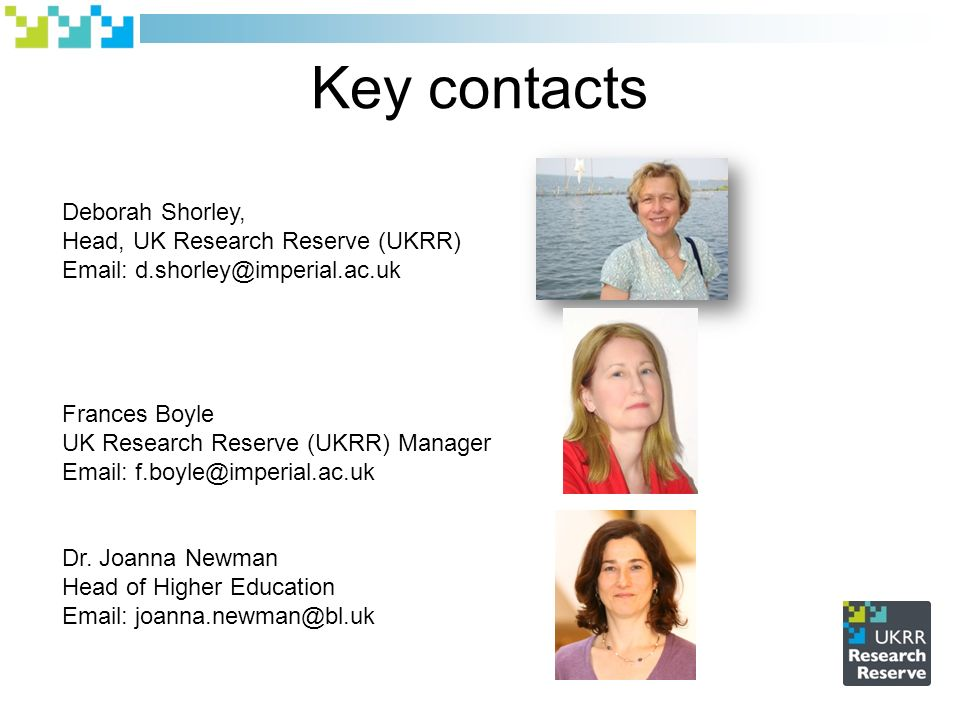 Key contacts Deborah Shorley, Head, UK Research Reserve (UKRR)   Frances Boyle UK Research Reserve (UKRR) Manager   Dr.
