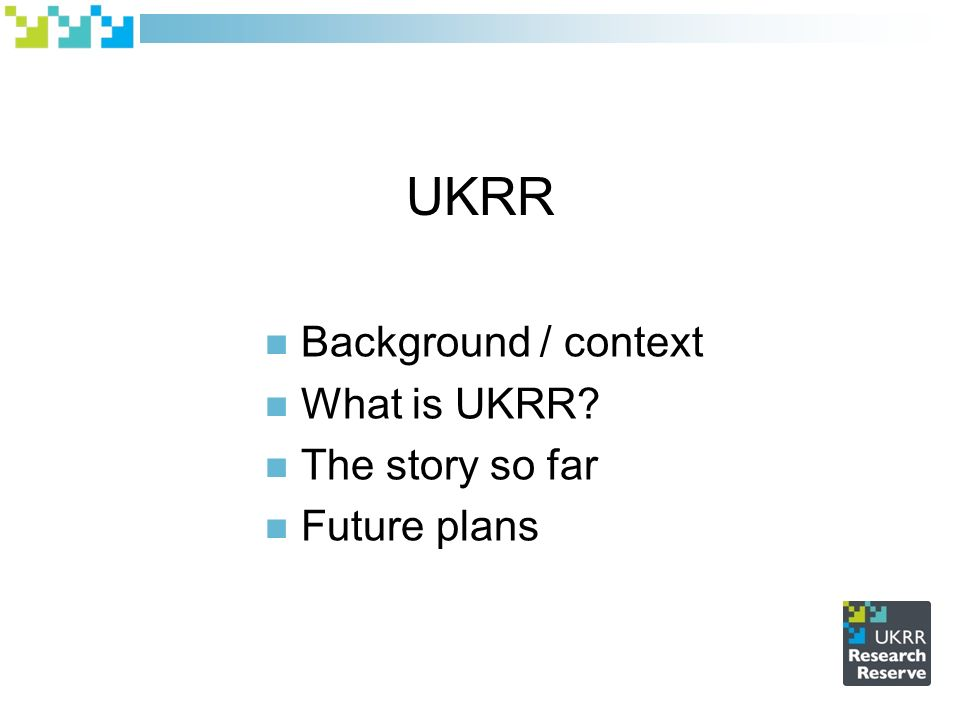 UKRR Background / context What is UKRR The story so far Future plans