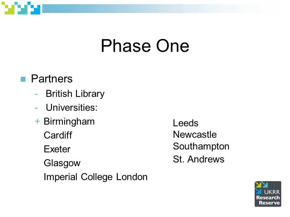 Phase One Partners - British Library - Universities: + Birmingham Cardiff Exeter Glasgow Imperial College London Leeds Newcastle Southampton St.