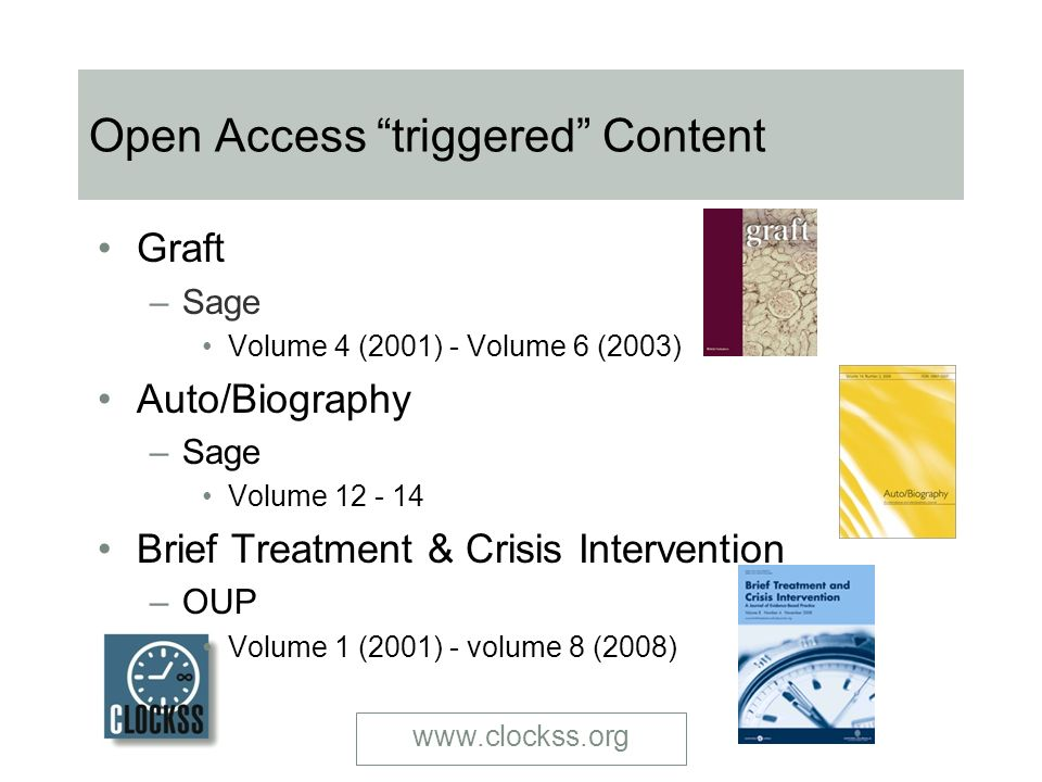www.clockss.org Open Access triggered Content Graft –Sage Volume 4 (2001) - Volume 6 (2003) Auto/Biography –Sage Volume 12 - 14 Brief Treatment & Crisis Intervention –OUP Volume 1 (2001) - volume 8 (2008)