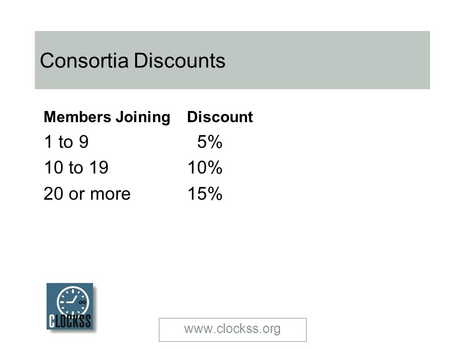 Consortia Discounts Members Joining 1 to 9 10 to 19 20 or more Discount 5% 10% 15%
