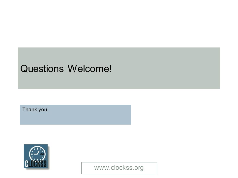 www.clockss.org Questions Welcome! Thank you.