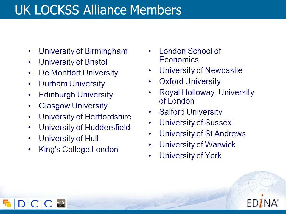 UK LOCKSS Alliance Members University of Birmingham University of Bristol De Montfort University Durham University Edinburgh University Glasgow Univer