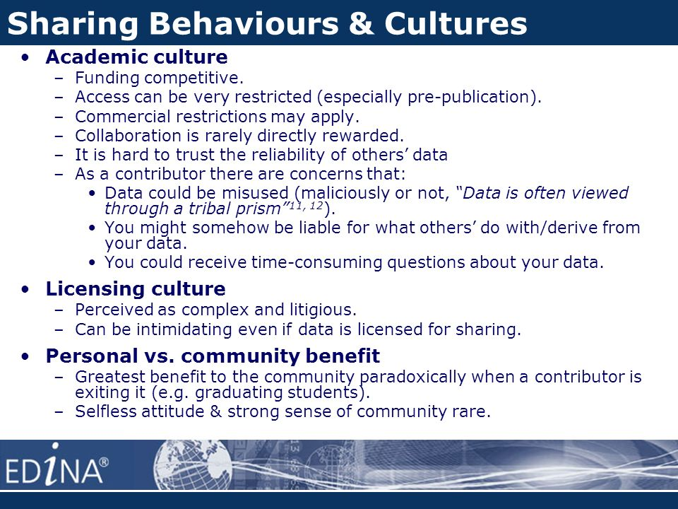 Sharing Behaviours & Cultures Academic culture –Funding competitive.