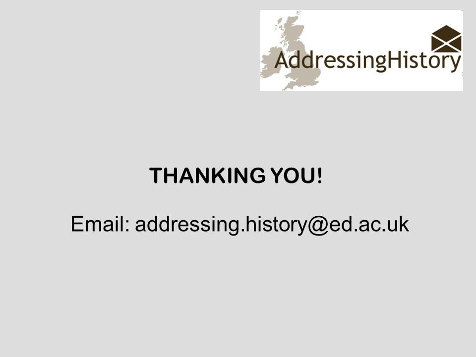 THANKING YOU! Email: addressing.history@ed.ac.uk