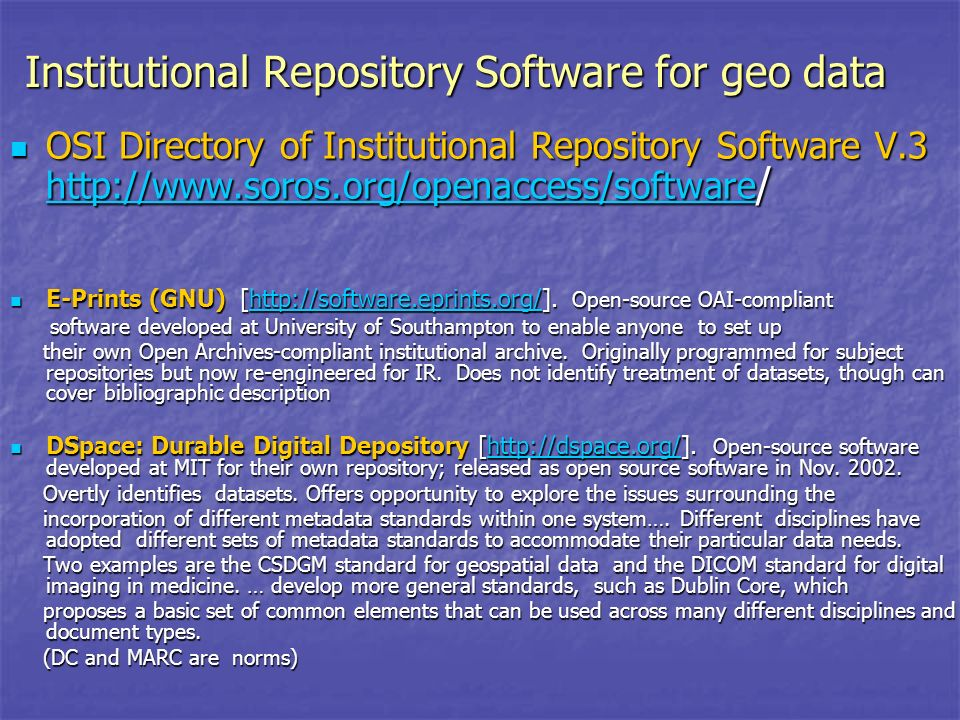 Institutional Repository Software for geo data OSI Directory of Institutional Repository Software V.3 http://www.soros.org/openaccess/software / OSI Directory of Institutional Repository Software V.3 http://www.soros.org/openaccess/software / http://www.soros.org/openaccess/software E-Prints (GNU) [http://software.eprints.org/].