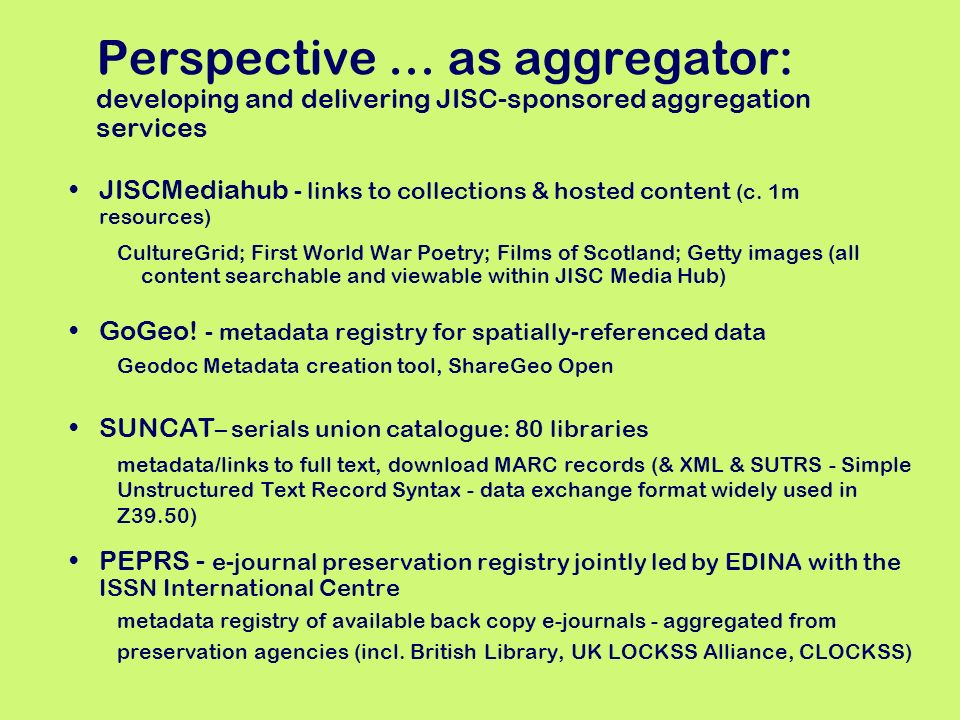Perspective … as aggregator: developing and delivering JISC-sponsored aggregation services JISCMediahub - links to collections & hosted content (c.