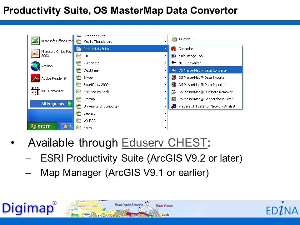 Productivity Suite, OS MasterMap Data Convertor Available through Eduserv CHEST:Eduserv CHEST –ESRI Productivity Suite (ArcGIS V9.2 or later) –Map Man