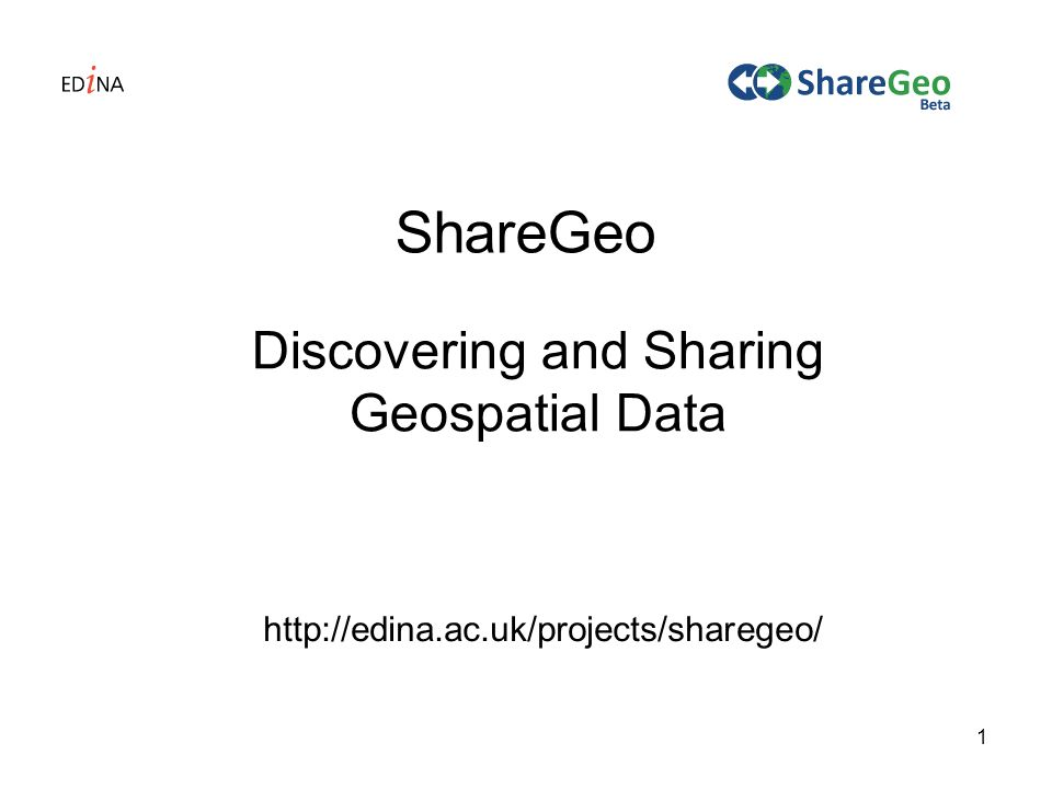 1 ShareGeo Discovering and Sharing Geospatial Data http://edina.ac.uk/projects/sharegeo/