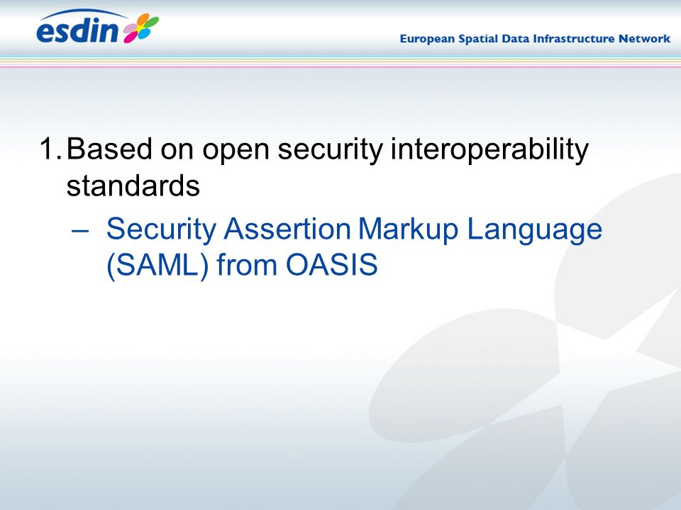 1.Based on open security interoperability standards –Security Assertion Markup Language (SAML) from OASIS