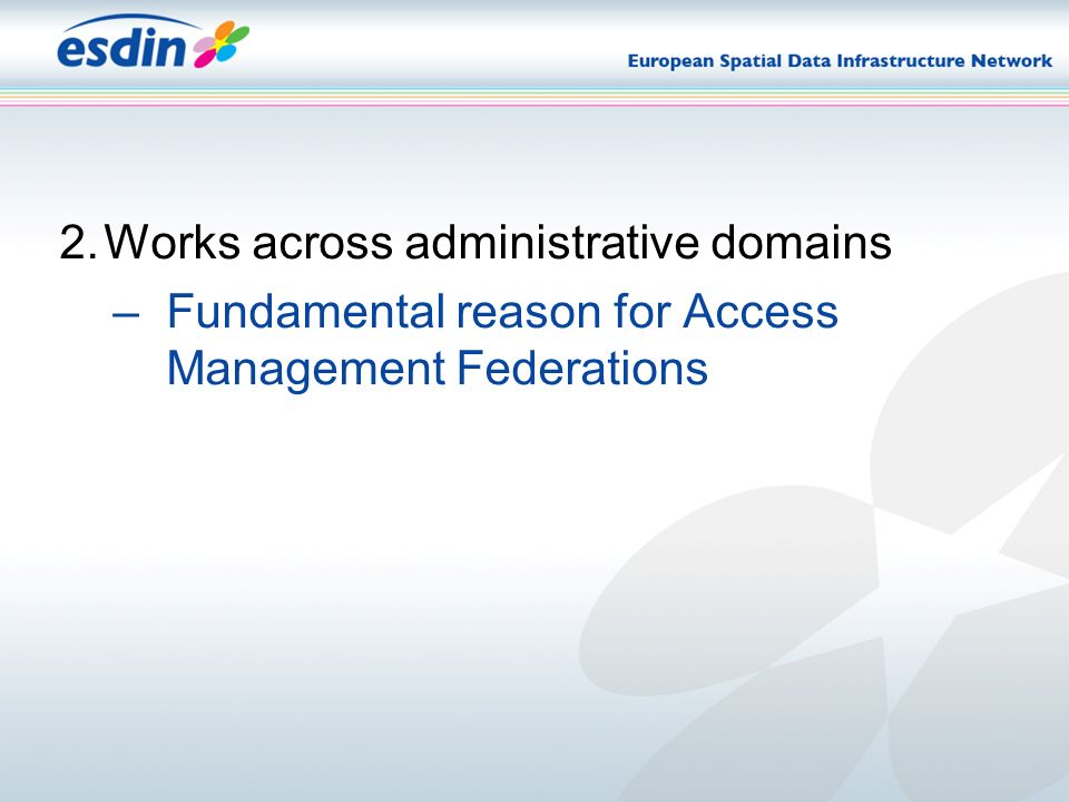 2.Works across administrative domains –Fundamental reason for Access Management Federations