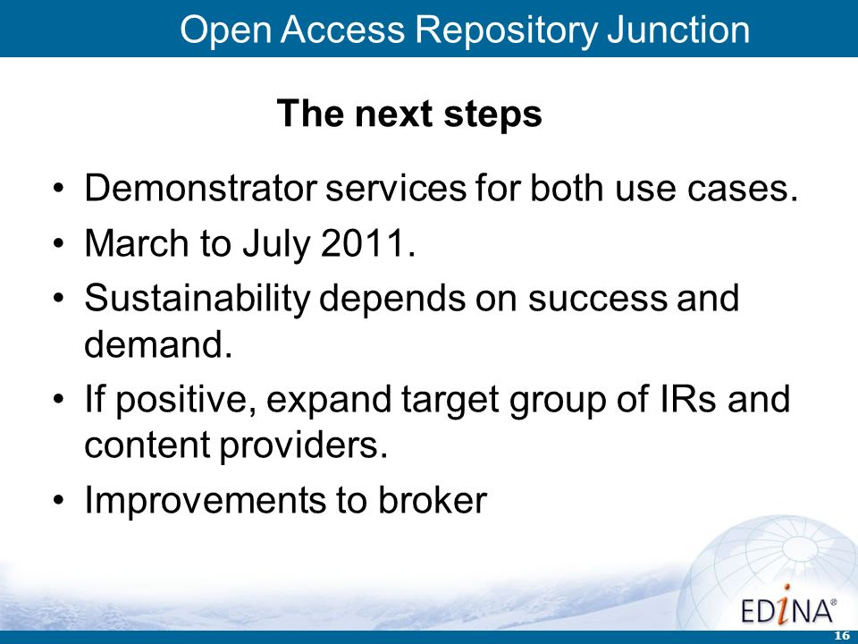Open Access Repository Junction 16 The next steps Demonstrator services for both use cases. March to July 2011. Sustainability depends on success and