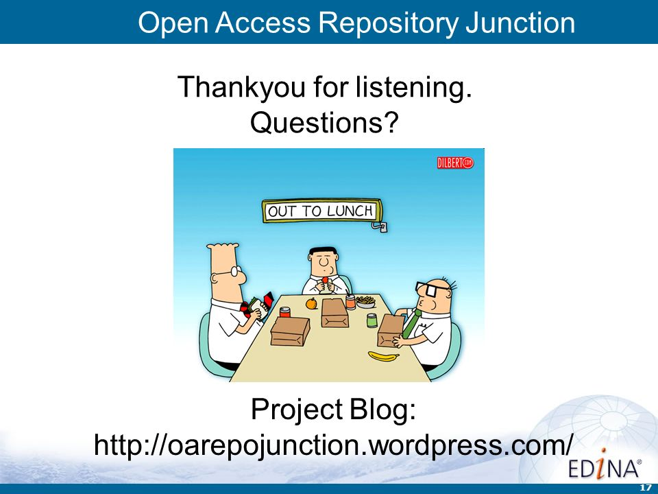 Open Access Repository Junction 17 Project Blog: http://oarepojunction.wordpress.com/ Thankyou for listening. Questions?