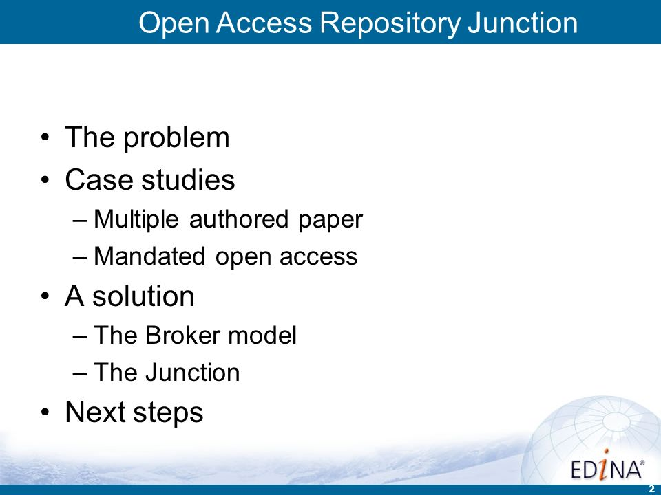 Open Access Repository Junction 2 Talk outline The problem Case studies –Multiple authored paper –Mandated open access A solution –The Broker model –T