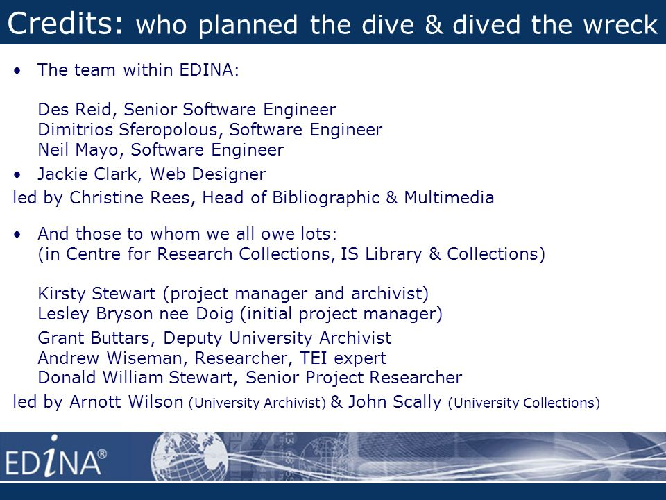 Credits: who planned the dive & dived the wreck The team within EDINA: Des Reid, Senior Software Engineer Dimitrios Sferopolous, Software Engineer Nei