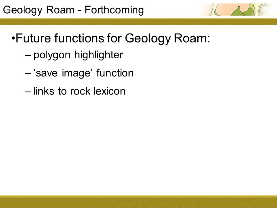 Geology Roam - Forthcoming Future functions for Geology Roam: –polygon highlighter –save image function –links to rock lexicon