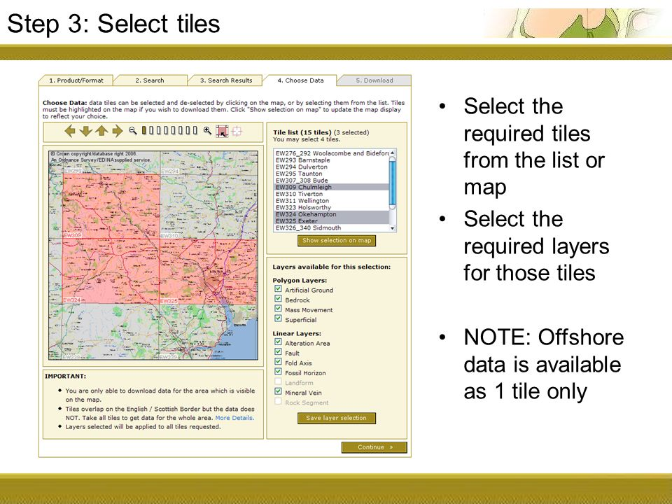 Step 3: Select tiles Select the required tiles from the list or map Select the required layers for those tiles NOTE: Offshore data is available as 1 tile only