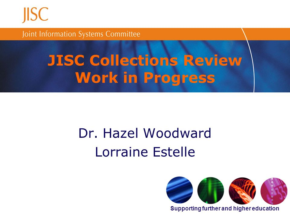 Supporting further and higher education JISC Collections Review Work in Progress Dr.