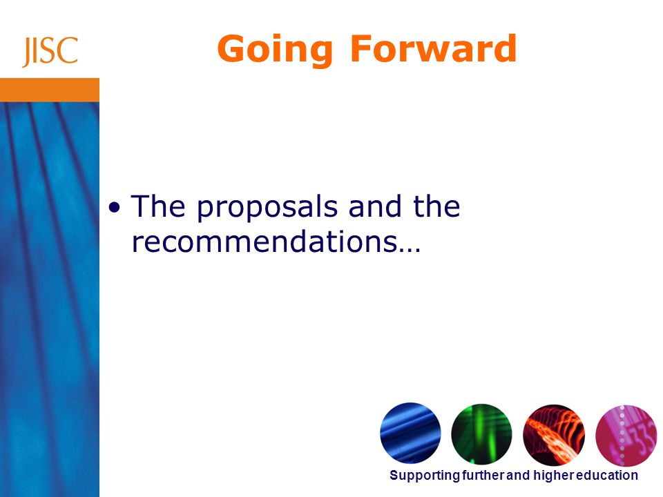 Supporting further and higher education Going Forward The proposals and the recommendations…