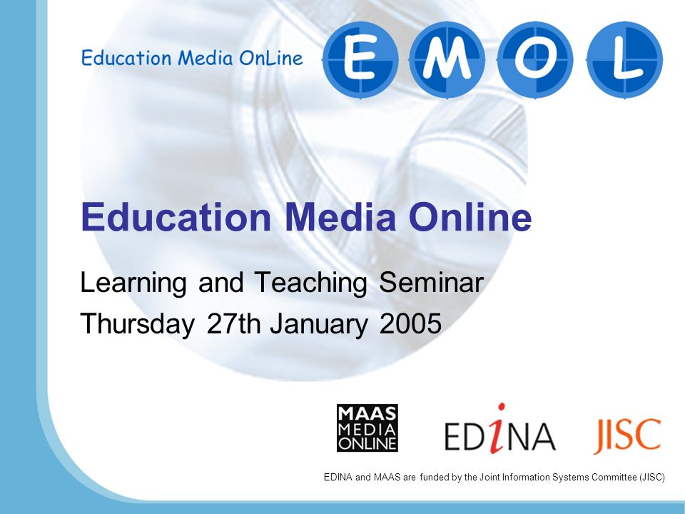Education Media Online Learning and Teaching Seminar Thursday 27th January 2005 EDINA and MAAS are funded by the Joint Information Systems Committee (