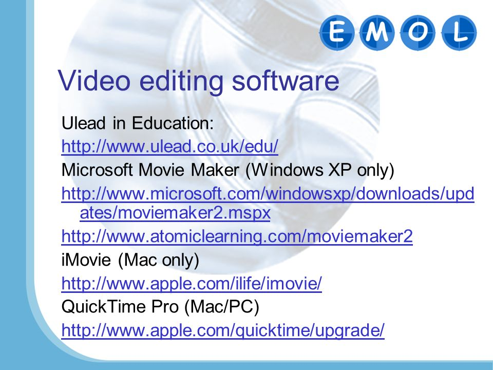 Video editing software Ulead in Education: http://www.ulead.co.uk/edu/ Microsoft Movie Maker (Windows XP only) http://www.microsoft.com/windowsxp/down