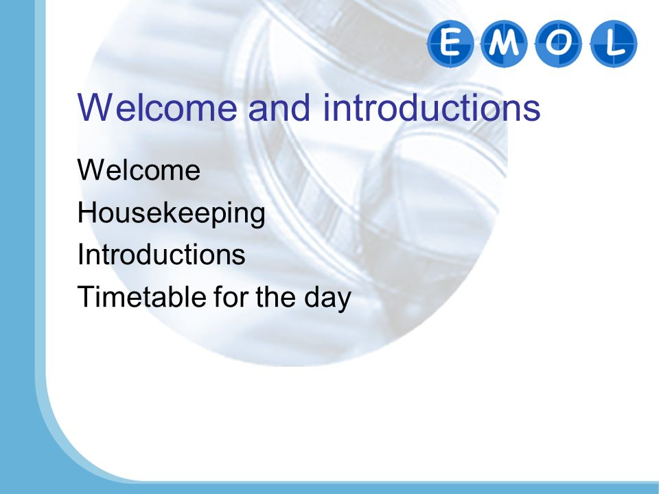 Welcome and introductions Welcome Housekeeping Introductions Timetable for the day