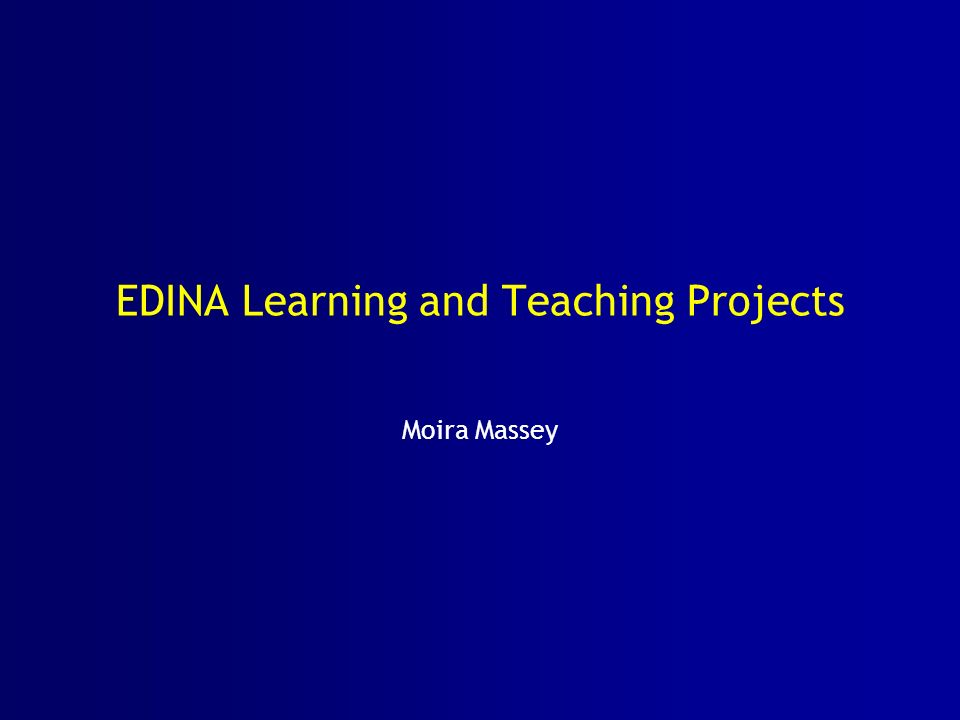 EDINA Learning and Teaching Projects Moira Massey