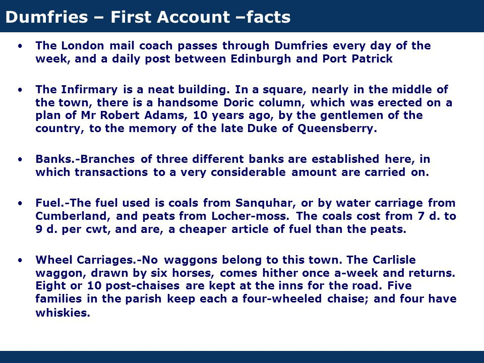 Dumfries – First Account –facts The London mail coach passes through Dumfries every day of the week, and a daily post between Edinburgh and Port Patri