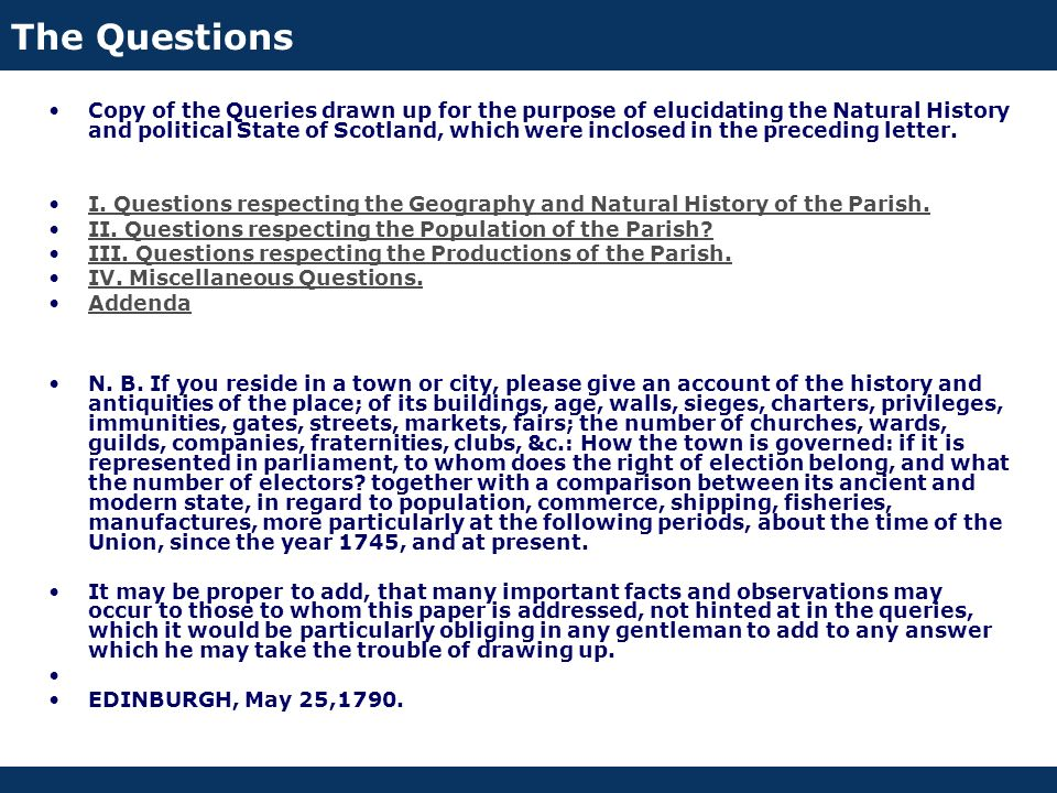The Questions Copy of the Queries drawn up for the purpose of elucidating the Natural History and political State of Scotland, which were inclosed in