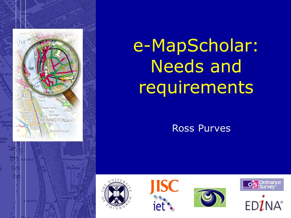 28 March 2003e-MapScholar: Requirements e-MapScholar: Needs and requirements Ross Purves