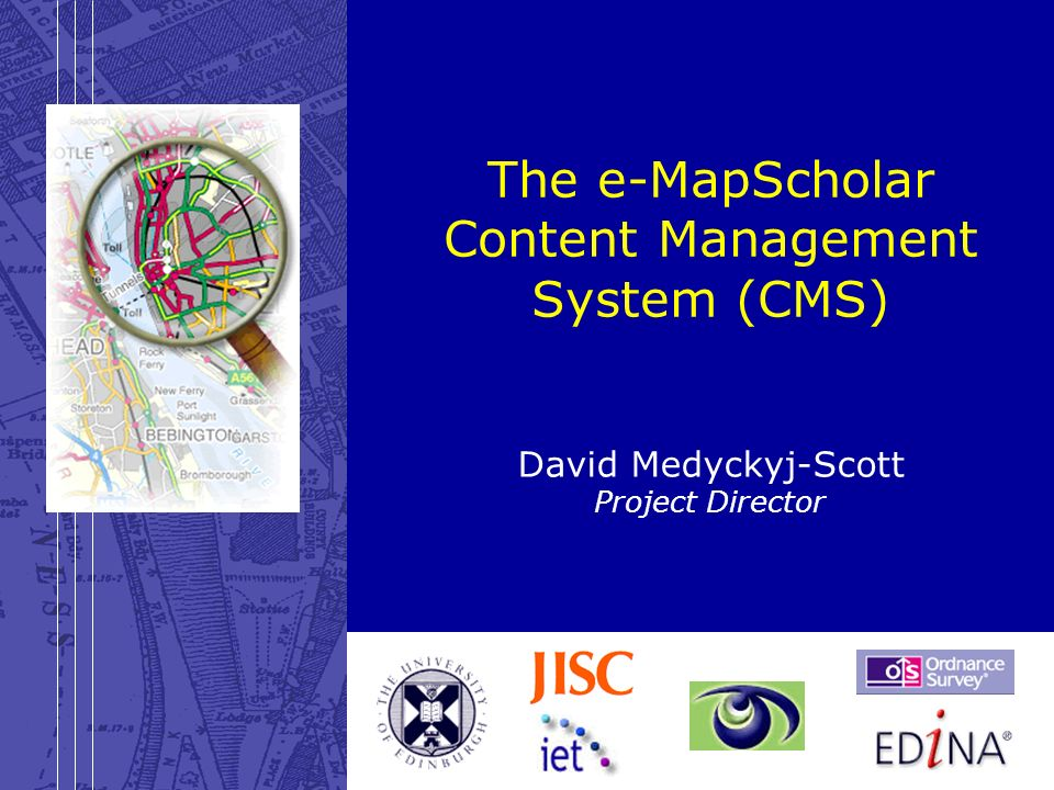 28 March 2003e-MapScholar: content management system The e-MapScholar Content Management System (CMS) David Medyckyj-Scott Project Director