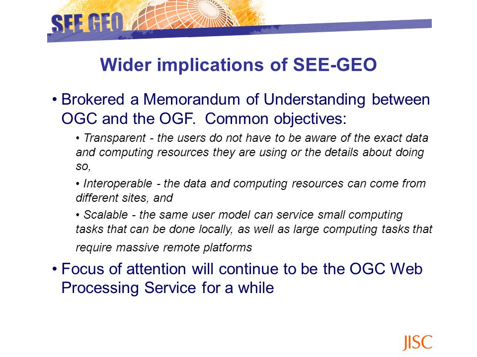 Brokered a Memorandum of Understanding between OGC and the OGF. Common objectives: Transparent - the users do not have to be aware of the exact data a