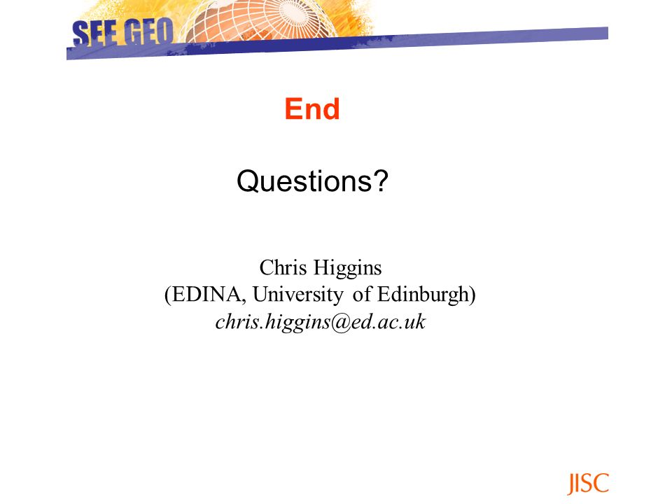 End Questions Chris Higgins (EDINA, University of Edinburgh) chris.higgins@ed.ac.uk