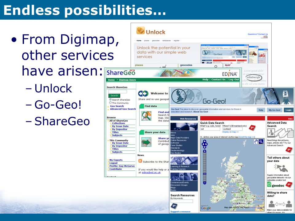 Endless possibilities… From Digimap, other services have arisen: –Unlock –Go-Geo! –ShareGeo