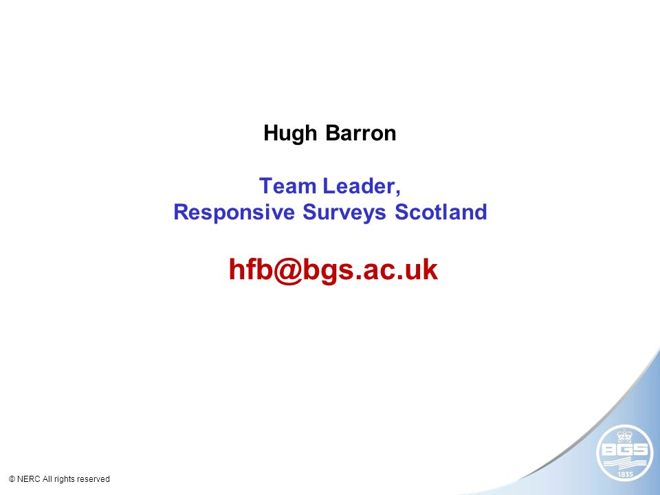 © NERC All rights reserved 8 km Hugh Barron Team Leader, Responsive Surveys Scotland hfb@bgs.ac.uk