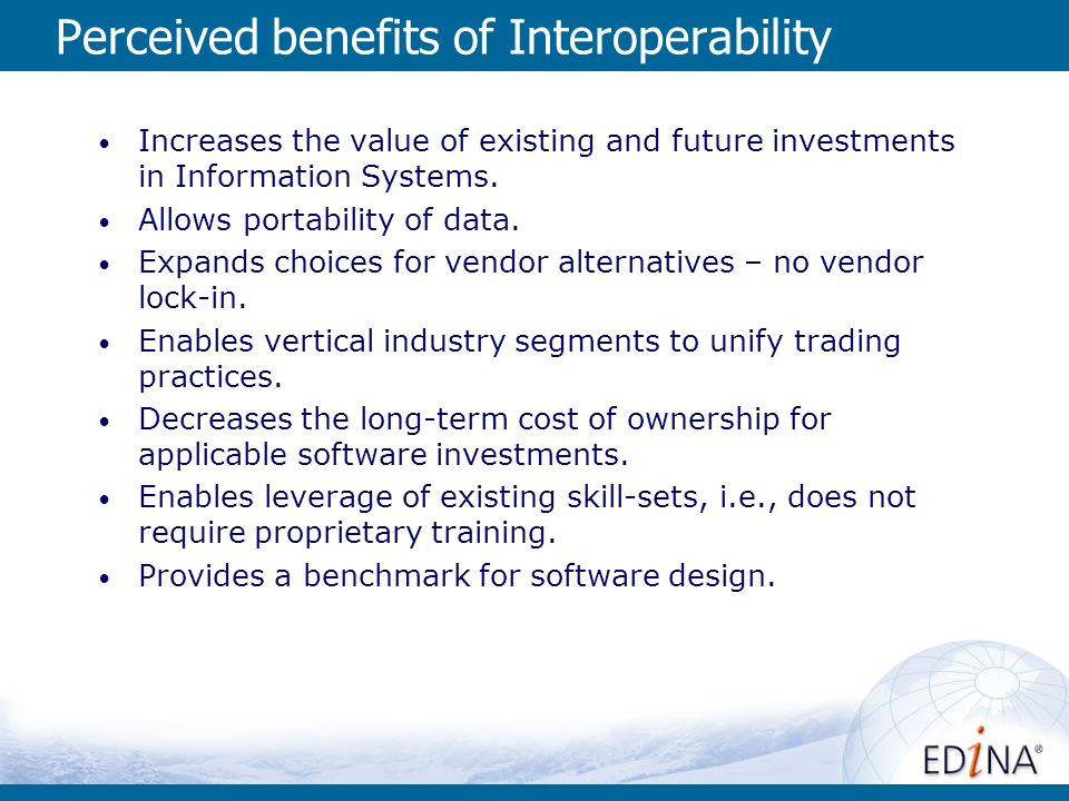Perceived benefits of Interoperability Increases the value of existing and future investments in Information Systems.