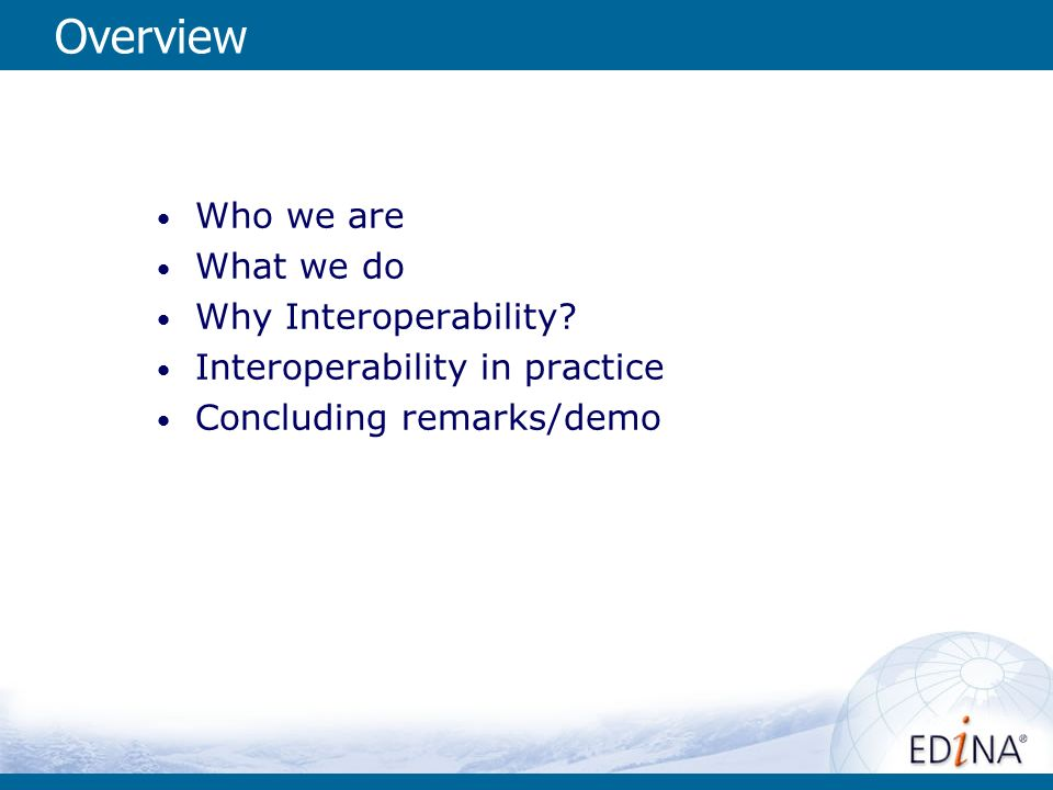 Overview Who we are What we do Why Interoperability.