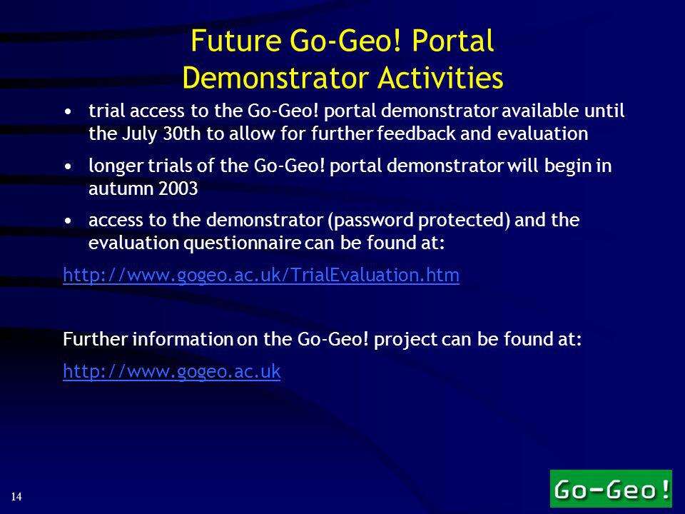 14 Future Go-Geo. Portal Demonstrator Activities trial access to the Go-Geo.
