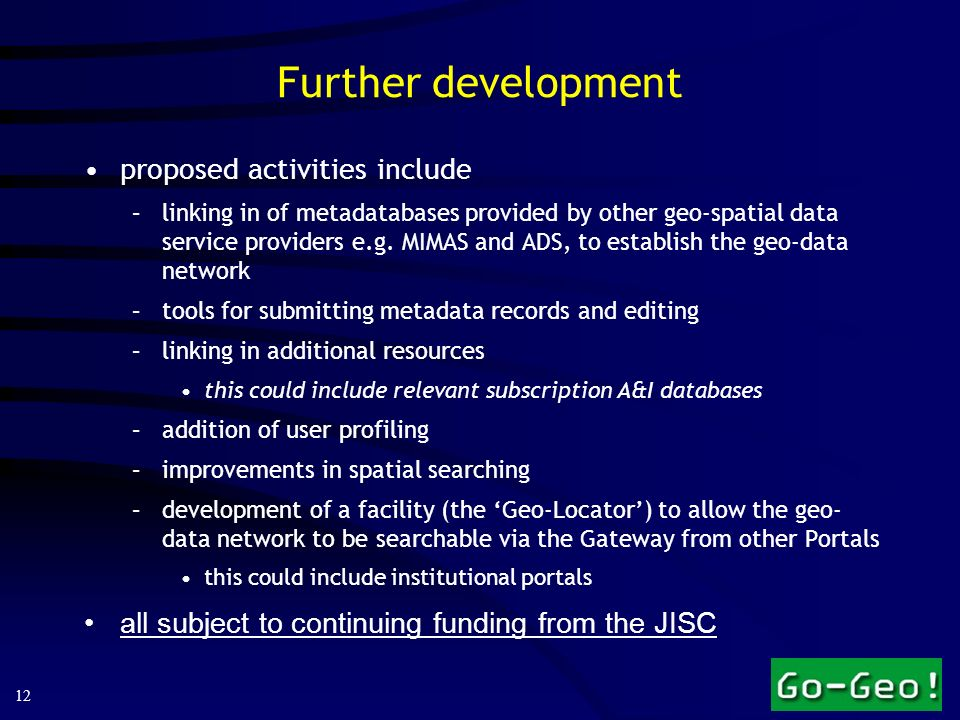 12 Further development proposed activities include –linking in of metadatabases provided by other geo-spatial data service providers e.g. MIMAS and AD