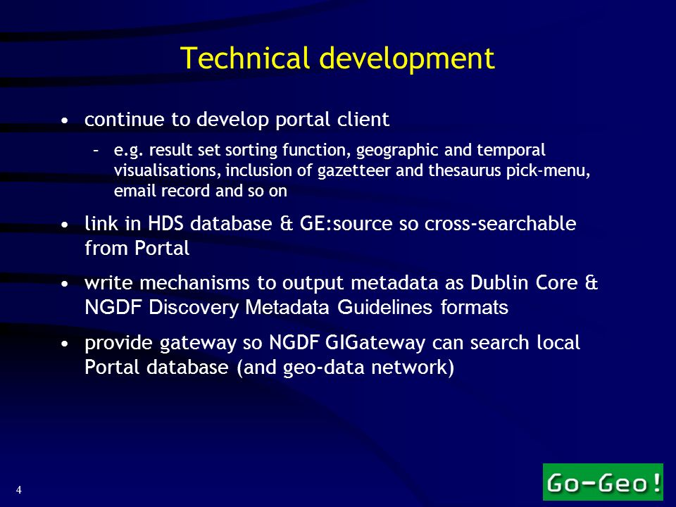 4 Technical development continue to develop portal client –e.g. result set sorting function, geographic and temporal visualisations, inclusion of gaze