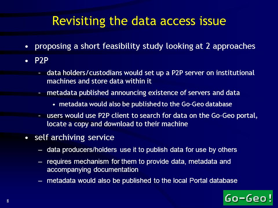 8 Revisiting the data access issue proposing a short feasibility study looking at 2 approaches P2P –data holders/custodians would set up a P2P server