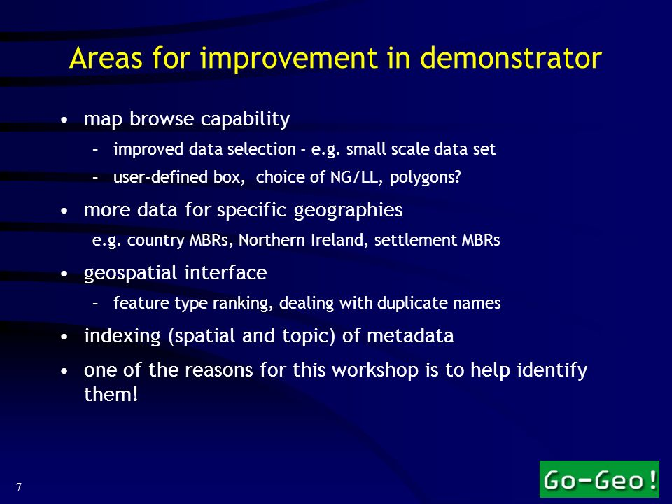 7 Areas for improvement in demonstrator map browse capability –improved data selection - e.g. small scale data set –user-defined box, choice of NG/LL,