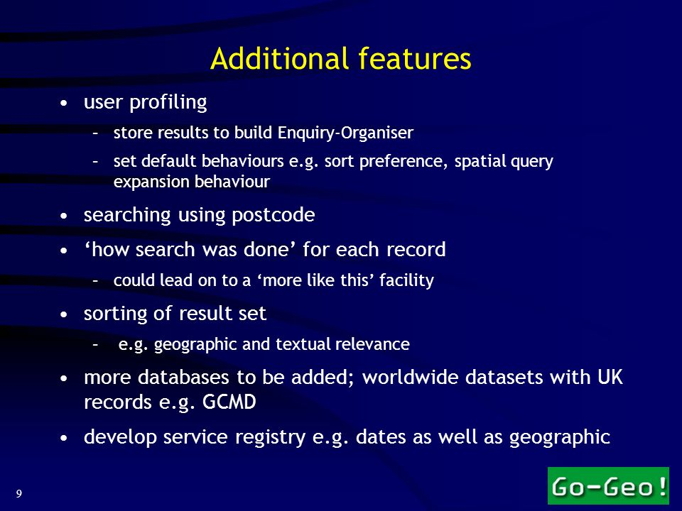 9 Additional features user profiling –store results to build Enquiry-Organiser –set default behaviours e.g.