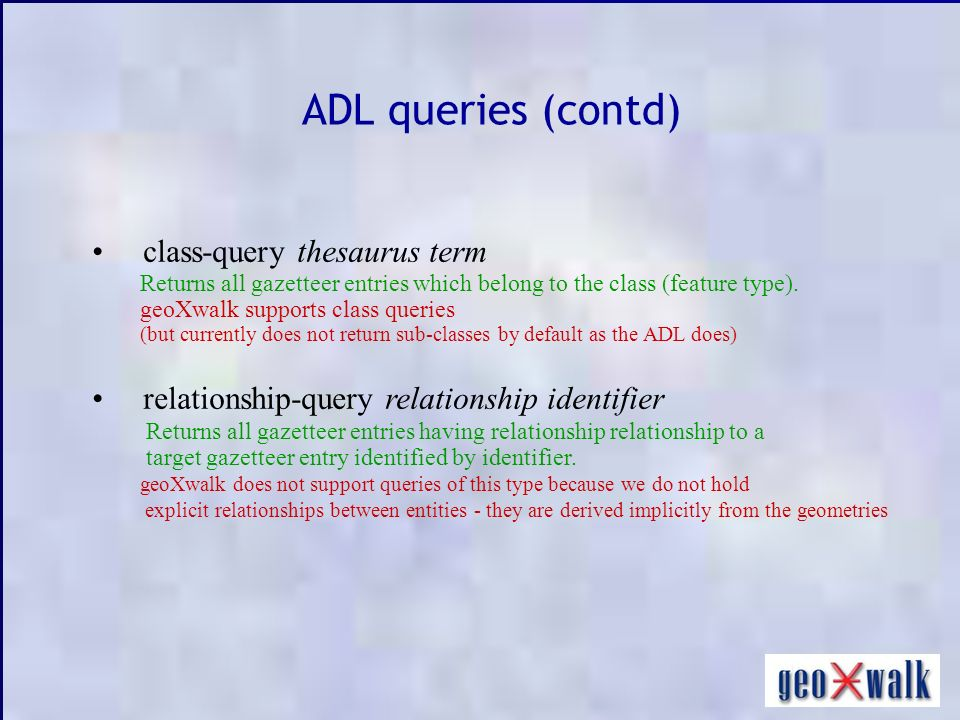 ADL queries (contd) class-query thesaurus term Returns all gazetteer entries which belong to the class (feature type).