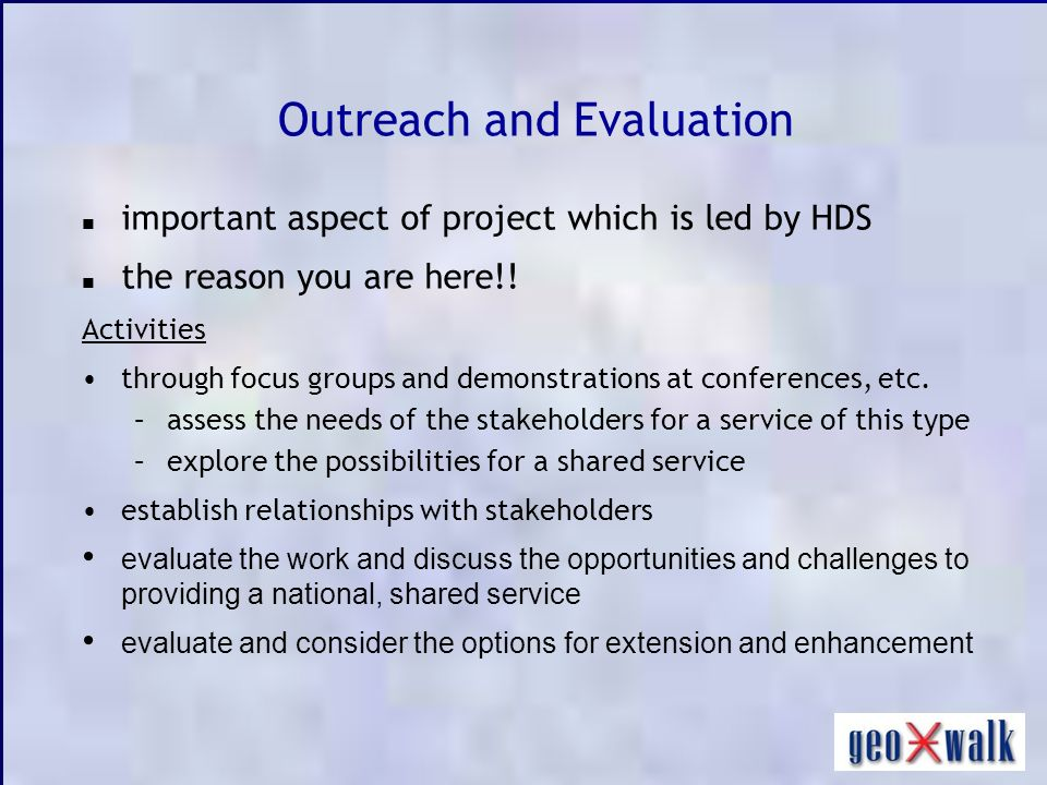 Outreach and Evaluation important aspect of project which is led by HDS the reason you are here!.
