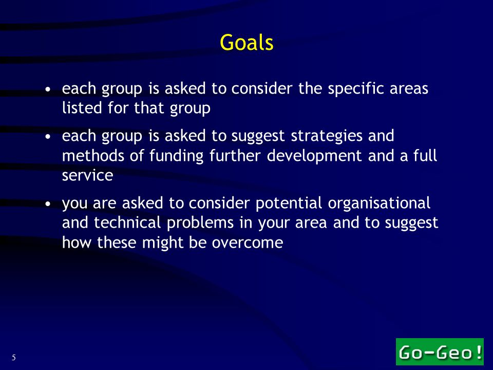 5 Goals each group is asked to consider the specific areas listed for that group each group is asked to suggest strategies and methods of funding further development and a full service you are asked to consider potential organisational and technical problems in your area and to suggest how these might be overcome