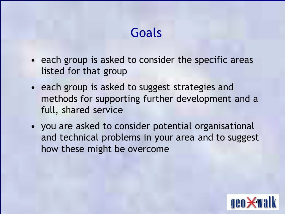 5 Goals each group is asked to consider the specific areas listed for that group each group is asked to suggest strategies and methods for supporting further development and a full, shared service you are asked to consider potential organisational and technical problems in your area and to suggest how these might be overcome